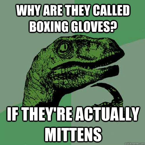 why are they called boxing gloves if theyre actually mitte - Philosoraptor