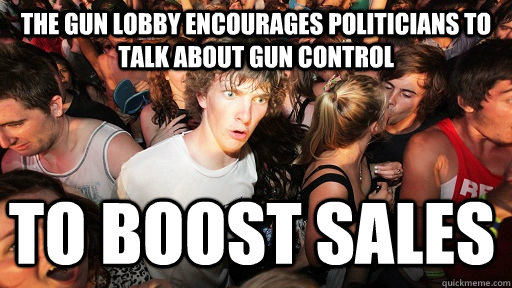 the gun lobby encourages politicians to talk about gun contr - Sudden Clarity Clarence
