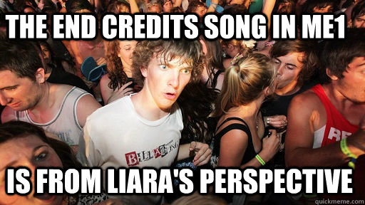 the end credits song in me1 is from liaras perspective - Sudden Clarity Clarence