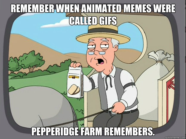 remember when animated memes were called gifs pepperidge far - Pepridge Farm