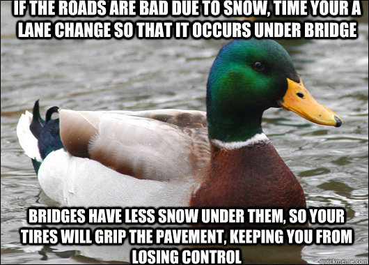 if the roads are bad due to snow time your a lane change so - Actual Advice Mallard