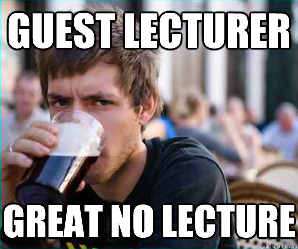 guest lecturer great no lecture - Lazy College Senior