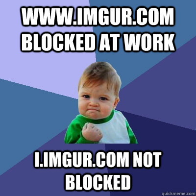 wwwimgurcom blocked at work iimgurcom not blocked - Success Kid