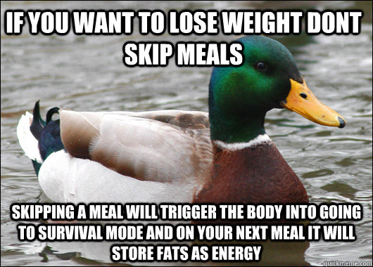 if you want to lose weight dont skip meals skipping a meal w - Actual Advice Mallard