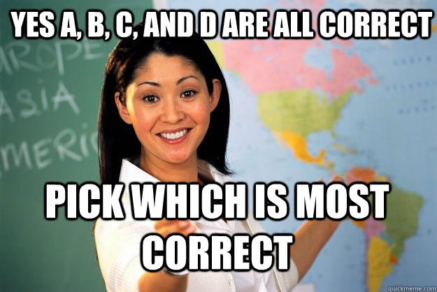 yes a b c and d are all correct pick which is most correc - Unhelpful High School Teacher