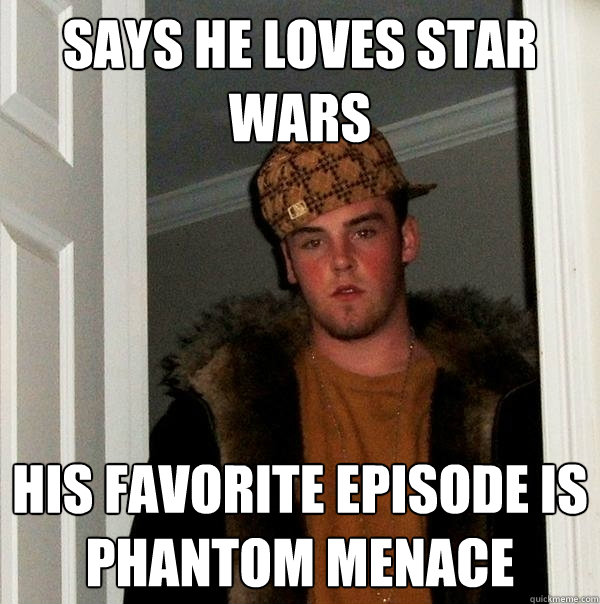 says he loves star wars his favorite episode is phantom mena - Scumbag Steve