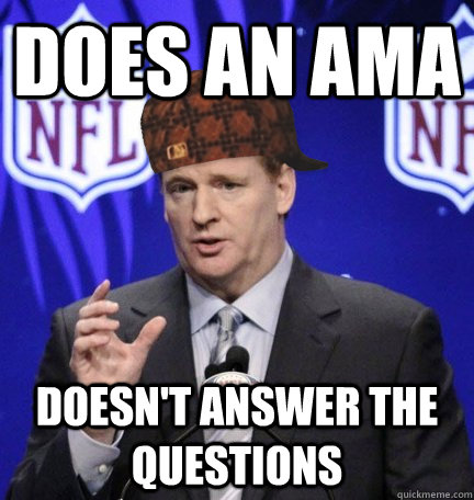 does an ama doesnt answer the questions  - Scumbag Goodell