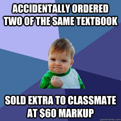 accidentally ordered two of the same textbook sold extra to  - Success Kid