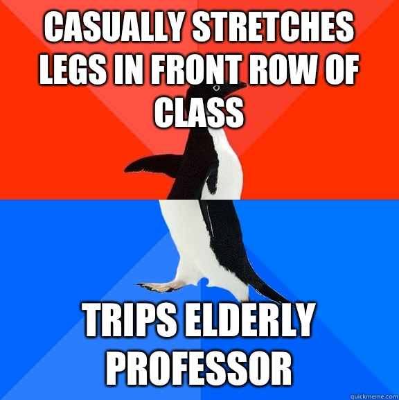 Casually stretches legs in front row of class Trips elderly  - Socially Awesome Awkward Penguin
