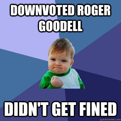 downvoted roger goodell didnt get fined - Success Kid
