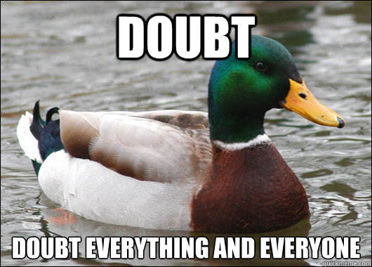 doubt doubt everything and everyone  - Actual Advice Mallard