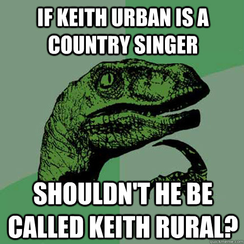 if keith urban is a country singer shouldnt he be called ke - Philosoraptor