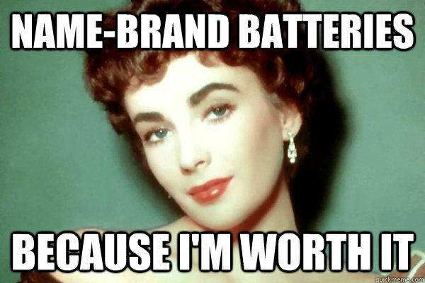 namebrand batteries because im worth it - Liz Taylor Worth It