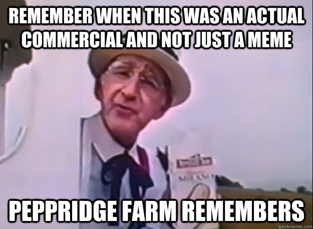 remember when this was an actual commercial and not just a m - Real Peppridge Farm