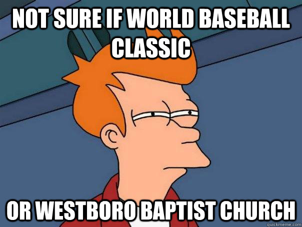 not sure if world baseball classic or westboro baptist churc - Futurama Fry