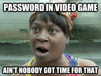 password in video game aint nobody got time for that - No Time Sweet Brown