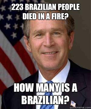 223 brazilian people died in a fire How many is a brazilian - George bush