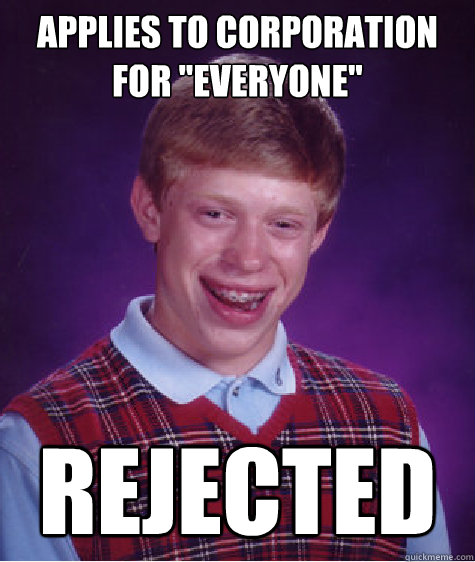 applies to corporation for everyone rejected - Bad Luck Brian