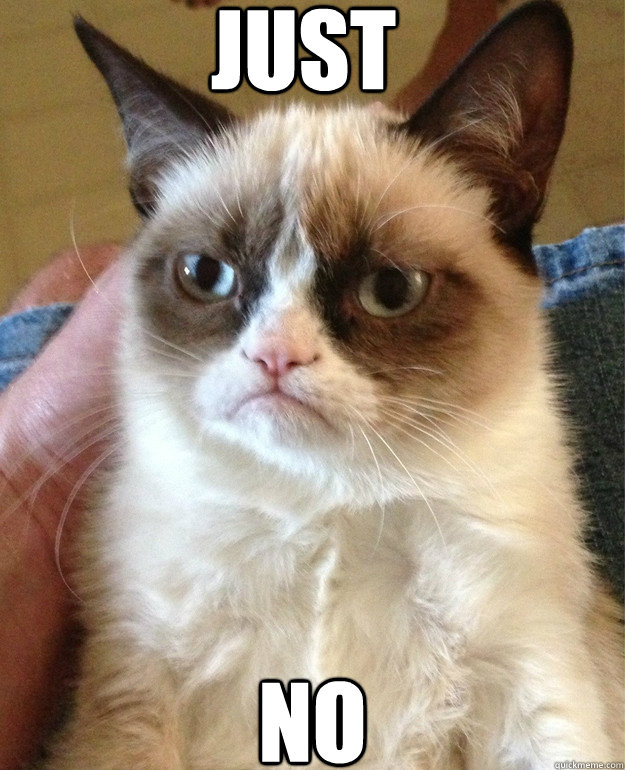 just no - Grumpy cat