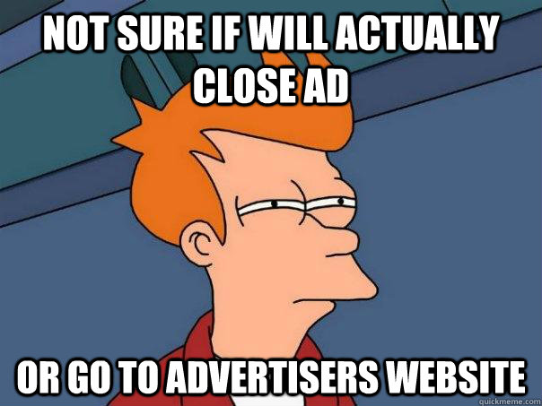 not sure if will actually close ad or go to advertisers webs - Futurama Fry