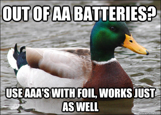 out of aa batteries use aaas with foil works just as well - Actual Advice Mallard