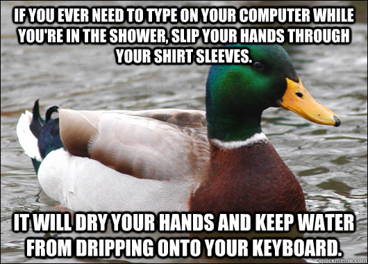 if you ever need to type on your computer while youre in th - Actual Advice Mallard