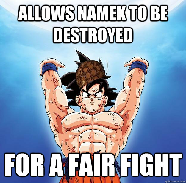 allows namek to be destroyed for a fair fight - Scumbag Goku