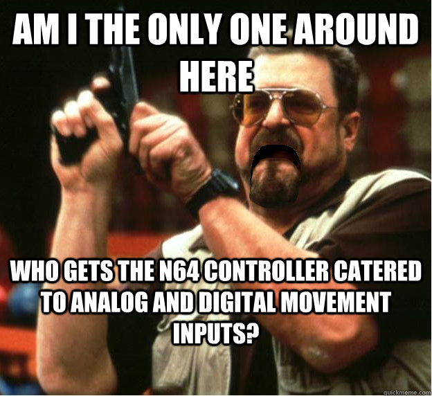 am i the only one around here who gets the n64 controller ca - Am I The Only One