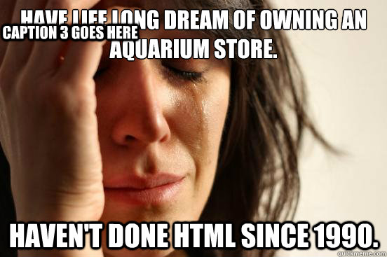 have life long dream of owning an aquarium store havent do - First World Problems