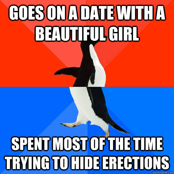 goes on a date with a beautiful girl spent most of the time  - Socially Awesome Awkward Penguin