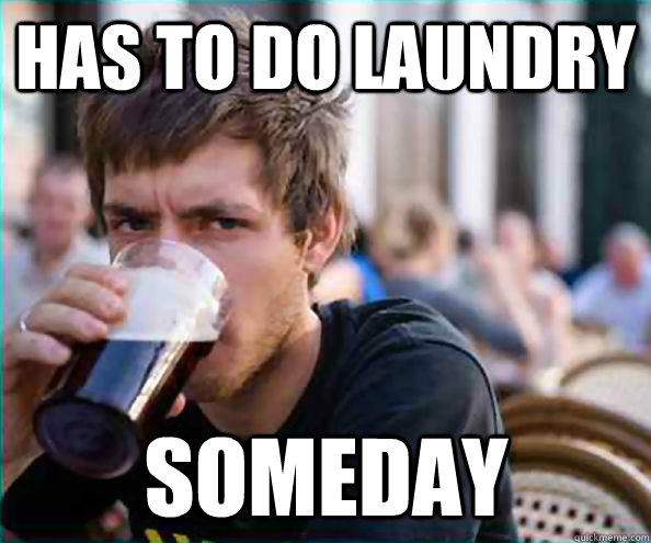 has to do laundry someday - Lazy College Senior