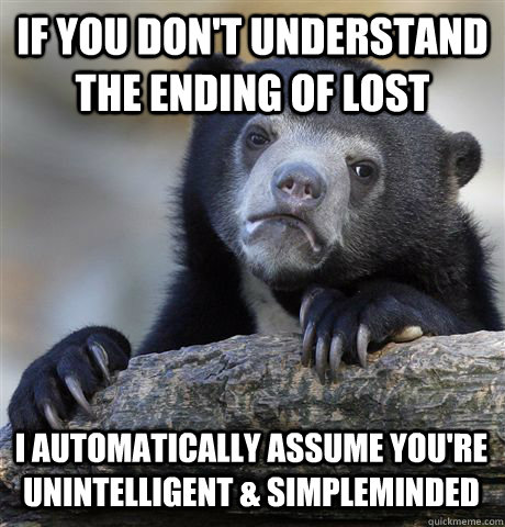 if you dont understand the ending of lost i automatically a - Confession Bear