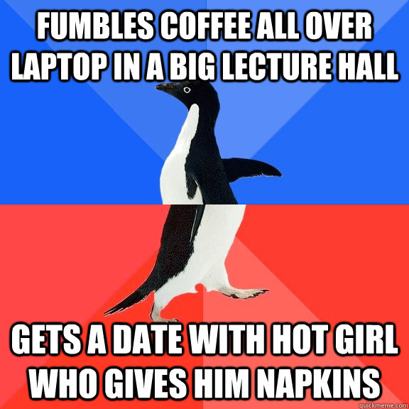 fumbles coffee all over laptop in a big lecture hall gets a  - Socially Awkward Awesome Penguin