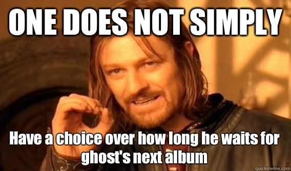 ONE DOES NOT SIMPLY Have a choice over how long he waits for - One Does Not Simply