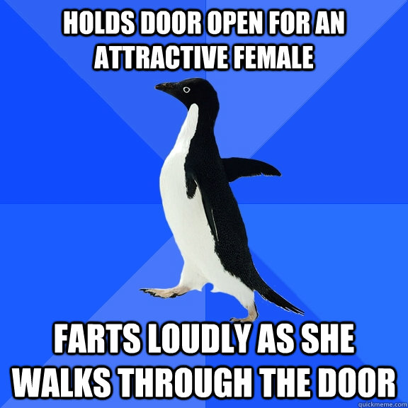 holds door open for an attractive female farts loudly as s - Socially Awkward Penguin