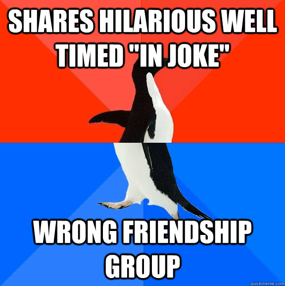 shares hilarious well timed in joke wrong friendship group - Socially Awesome Awkward Penguin