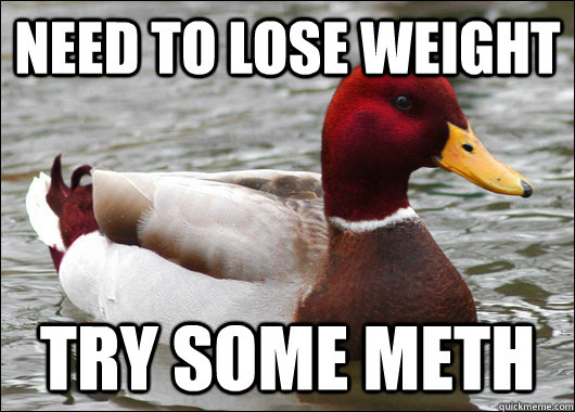 need to lose weight try some meth - Malicious Advice Mallard