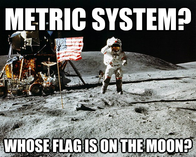metric system whose flag is on the moon - Unimpressed Astronaut