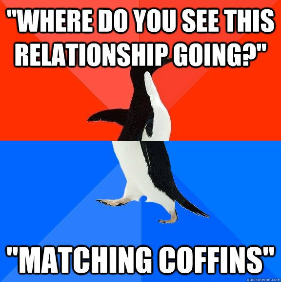 where do you see this relationship going matching coffin - Socially Awesome Awkward Penguin