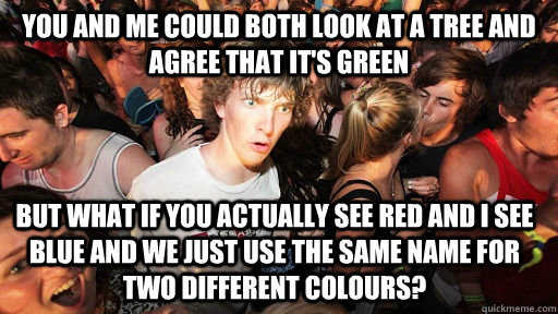 you and me could both look at a tree and agree that its gre - Sudden Clarity Clarence