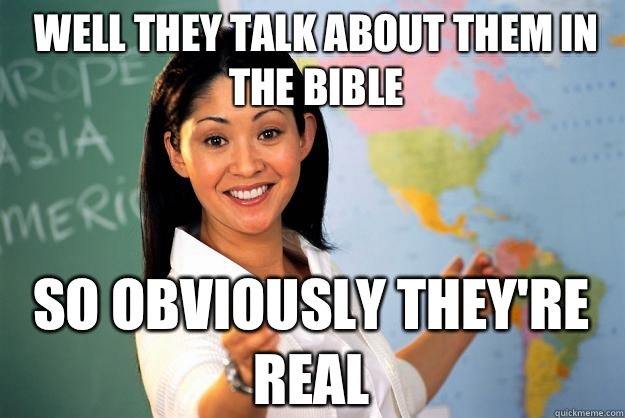 Well they talk about them in the bible So obviously theyre r - Unhelpful High School Teacher
