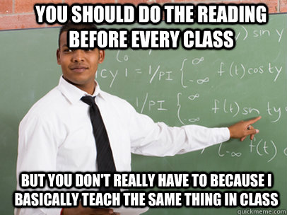 you should do the reading before every class but you dont r - Good Guy Teacher