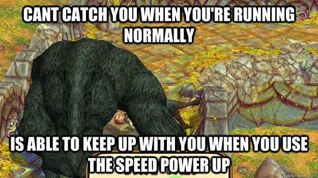 cant catch you when youre running normally is able to keep  - temple run logic
