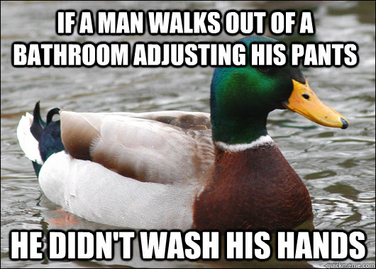 if a man walks out of a bathroom adjusting his pants he didn - Actual Advice Mallard