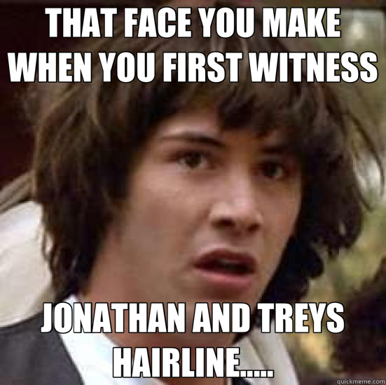 THAT FACE YOU MAKE WHEN YOU FIRST WITNESS JONATHAN AND TREYS - conspiracy keanu