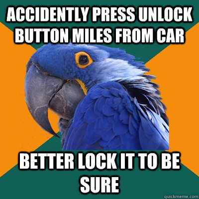 accidently press unlock button miles from car better lock it - Paranoid Parrot