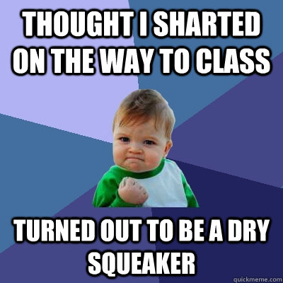 thought i sharted on the way to class turned out to be a dry - Success Kid