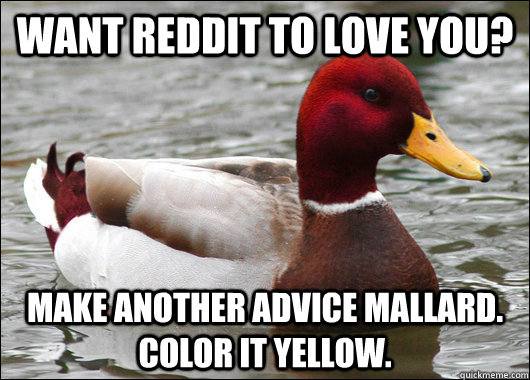 want reddit to love you make another advice mallard color  - Malicious Advice Mallard