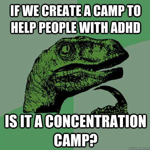 if we create a camp to help people with adhd is it a concent - Philosoraptor