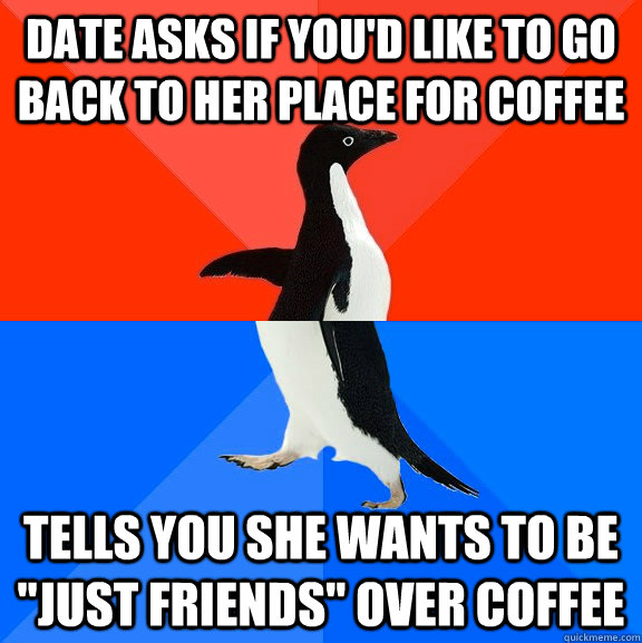 date asks if youd like to go back to her place for coffee t - Socially Awesome Awkward Penguin